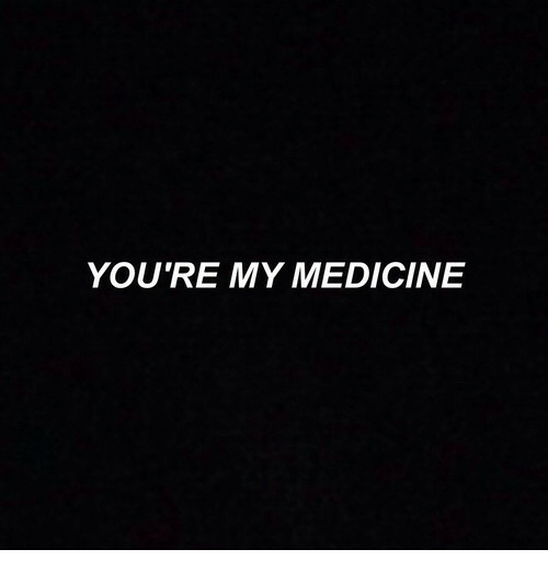 Medicine and Youre: YOU'RE MY MEDICINE