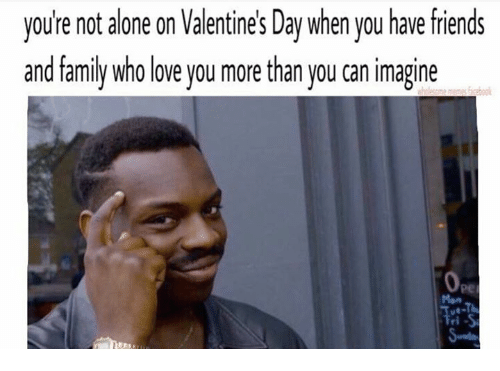 Alone On Valentines Day: you're  not  alone  on  Valentines  Day  when  you  hare  friends  you're not alone on Valentine's Day when you have friends  and family who love you more than you can imagine  Pe  Man  ri