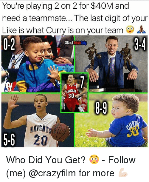 digitalism: You're playing 2 on 2 for $40M and  need a teammate... The last digit of your  Like is what Curry is on your teamA  0-2  Break  AVIDSON  30 Who Did You Get? 😳 - Follow (me) @crazyfilm for more 💪🏻