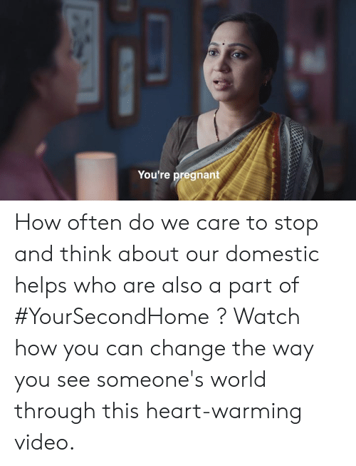 Memes, Pregnant, and Heart: You're pregnant How often do we care to stop and think about our domestic helps who are also a part of #YourSecondHome ? Watch how you can change the way you see someone's world through this heart-warming video.