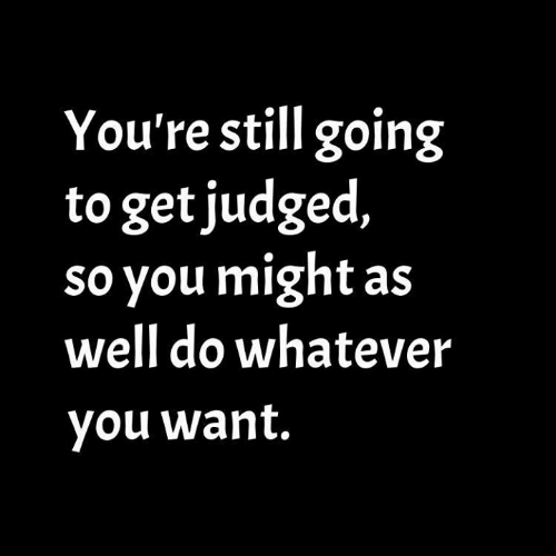 Dank, 🤖, and You: You're still going  to get judged,  so you might as  well do whatever  you want.