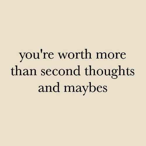 Mor, Youre, and  Worth: you're worth mor  than second thoughts  and maybes