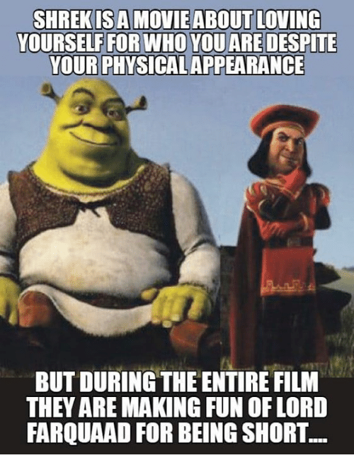 lord farquaad: YOURSELF FOR WHO YOU ARE DESPITE  YOUR PHYSICAL APPEARANCE  BUT DURING THE ENTIRE FILM  THEY ARE MAKING FUN OF LORD  FARQUAAD FOR BEING SHORT.