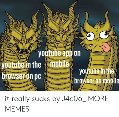 arson: youtube app on  mobile  youtube in the  youtube in the  browser on pc  browser on mobile  MIKE  ARSON it really sucks by J4c06_ MORE MEMES