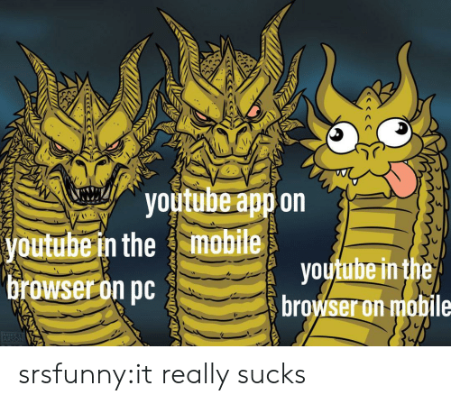arson: youtube app on  mobile  youtube in the  youtube in the  browser on pc  browser on mobile  MIKE  ARSON srsfunny:it really sucks
