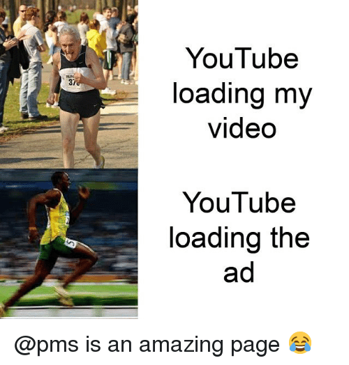 Memes, youtube.com, and Video: YouTube  loading my  video  37  YouTube  loading the  ad @pms is an amazing page 😂