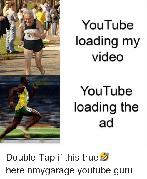 guru: YouTube  loading my  video  UN  37  YouTube  loading the Double Tap if this true🤣 hereinmygarage youtube guru