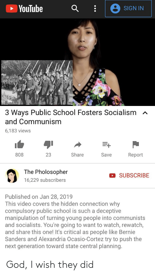 Bernie Sanders, God, and School: YouTube  SIGN IN  3 Ways Public School Fosters Socialism  and Communism  6,183 views  Share  23  Save  808  Report  The Pholosopher  SUBSCRIBE  16,229 subscribers  Published on Jan 28, 2019  This video covers the hidden connection why  compulsory public school is such a deceptive  manipulation of turning young people into communists  and socialists. You're going to want to watch, rewatch,  and share this one! It's critical as people like Bernie  Sanders and Alexandria Ocasio-Cortez try to push the  next generation toward state central planning God, I wish they did