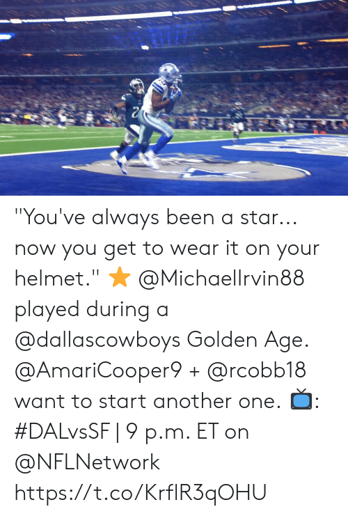 """golden age: """"You've always been a star... now you get to wear it on your helmet."""" ⭐  @MichaelIrvin88 played during a @dallascowboys Golden Age. @AmariCooper9 + @rcobb18 want to start another one.  📺: #DALvsSF   9 p.m. ET on @NFLNetwork https://t.co/KrflR3qOHU"""