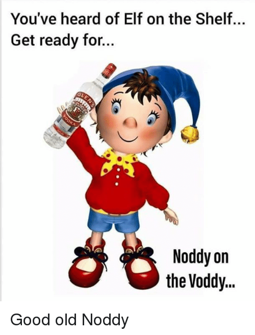 Elf, Elf on the Shelf, and Memes: You've heard of Elf on the Shelf.  Get ready for...  GL  Noddy on  the Voddy.. Good old Noddy