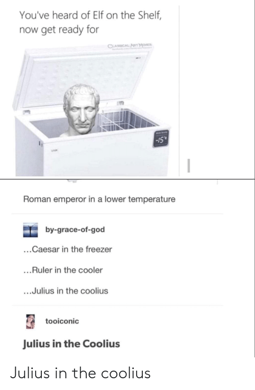 "Elf, Elf on the Shelf, and God: You've heard of Elf on the Shelf,  now get ready for  Sull  -15""  Roman emperor in a lower temperature  by-grace-of-god  ...Caesar in the freezer  ...Ruler in the cooler  ....Julius in the coolius  tooiconic  Julius in the Coolius Julius in the coolius"