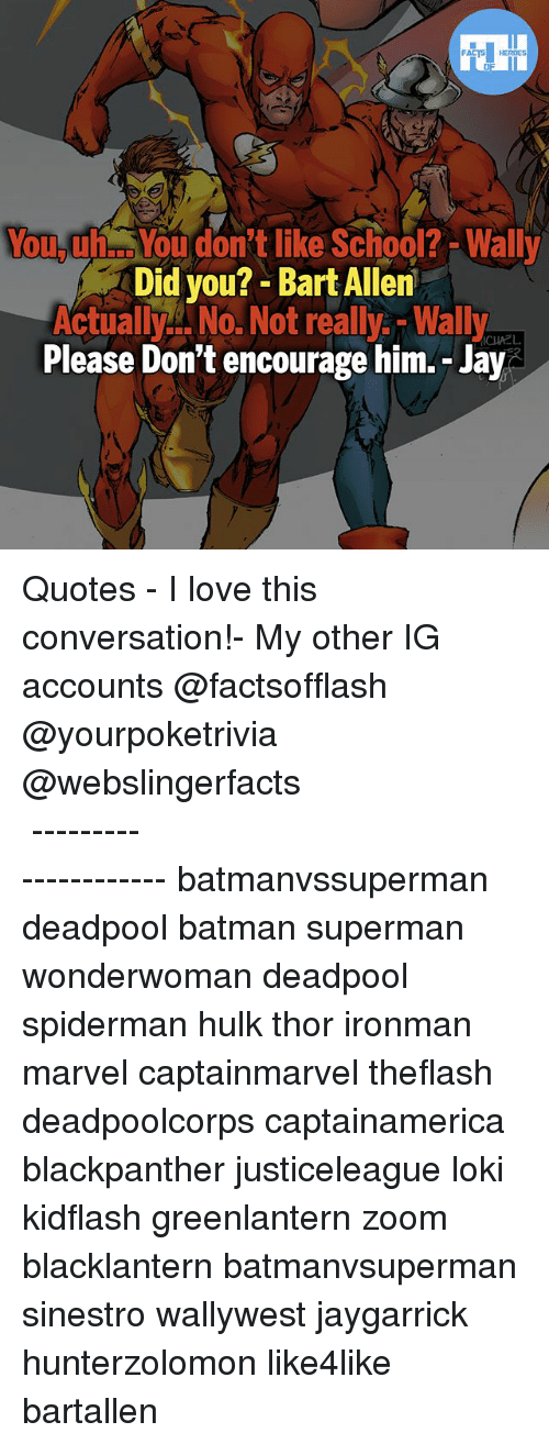 Lokie: YouyuYou don't like School? -Wally  Did you?- Bart Allen  Actuall No. Not really.-Wally  Please Don't encourage him.- Jay  ICHAEL ▲Quotes▲ - I love this conversation!- My other IG accounts @factsofflash @yourpoketrivia @webslingerfacts ⠀⠀⠀⠀⠀⠀⠀⠀⠀⠀⠀⠀⠀⠀⠀⠀⠀⠀⠀⠀⠀⠀⠀⠀⠀⠀⠀⠀⠀⠀⠀⠀⠀⠀⠀⠀ ⠀⠀--------------------- batmanvssuperman deadpool batman superman wonderwoman deadpool spiderman hulk thor ironman marvel captainmarvel theflash deadpoolcorps captainamerica blackpanther justiceleague loki kidflash greenlantern zoom blacklantern batmanvsuperman sinestro wallywest jaygarrick hunterzolomon like4like bartallen