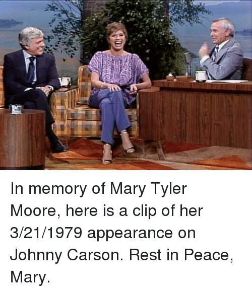 Johnnies: yuki  돼 In memory of Mary Tyler Moore, here is a clip of her 3/21/1979 appearance on Johnny Carson. Rest in Peace, Mary.