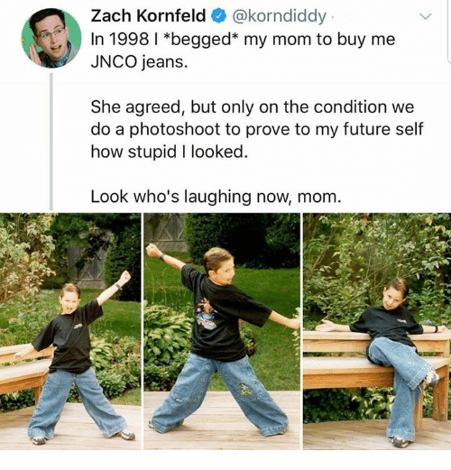 Dank, Future, and Mom: Zach Kornfeld@korndiddy  In 1998 l *begged* my mom to buy me  JNCO jeans.  She agreed, but only on the condition we  do a photoshoot to prove to my future self  how stupid I looked  Look who's laughing now, mom