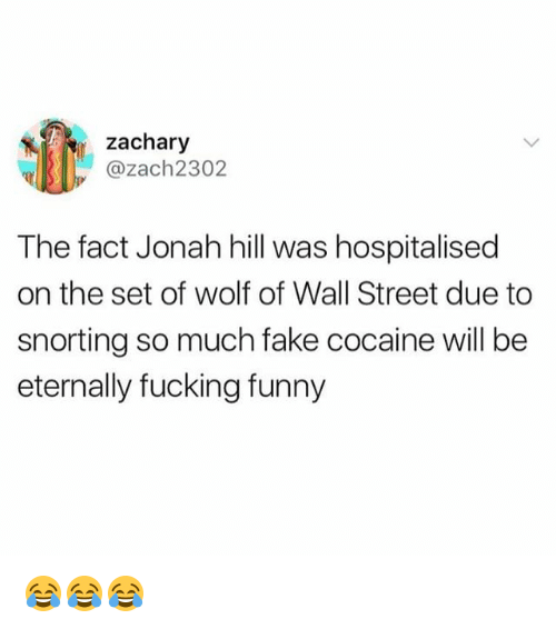 The Wolf of Wall Street: zachary  @Zach2302  The fact Jonah hill was hospitalised  on the set of wolf of Wall Street due to  snorting so much fake cocaine will be  eternally fucking funny 😂😂😂