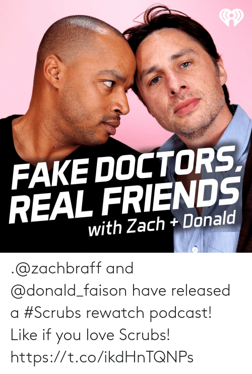 Scrubs: .@zachbraff and @donald_faison have released a #Scrubs rewatch podcast!  Like if you love Scrubs! https://t.co/ikdHnTQNPs