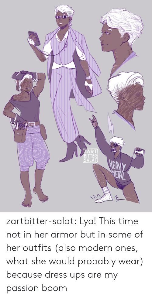bitter: ZART  BITTER  SALAT  HEANY  METAL zartbitter-salat:  Lya! This time not in her armor but in some of her outfits (also modern ones,  what she would probably wear) because dress ups are my passion boom