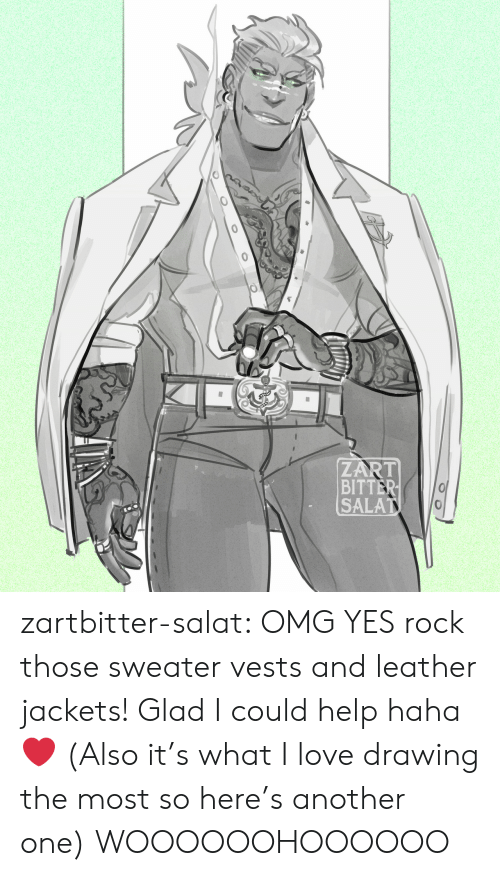 bitter: ZART  BITTER  SALAT zartbitter-salat:  OMG YES rock those sweater vests and leather jackets! Glad I could help haha  ❤ (Also it's what I love drawing the most so here's another one)   WOOOOOOHOOOOOO