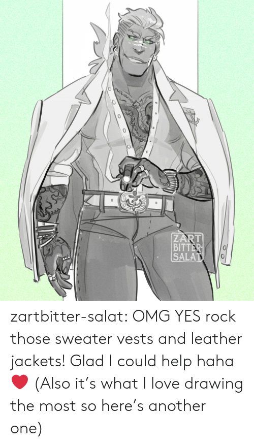 bitter: ZART  BITTER  SALAT zartbitter-salat:  OMG YES rock those sweater vests and leather jackets! Glad I could help haha  ❤ (Also it's what I love drawing the most so here's another one)