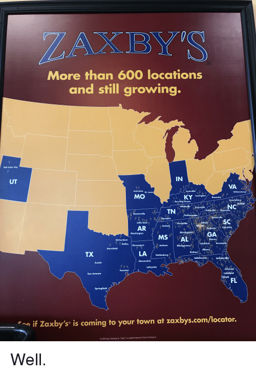 """Bowling, Charlotte, and Columbia: ZAXBY'S  More than 600 locations  and still growing.  Salt Lake City  IN  UT  VA  Louisville  KYexingion Roak  Columbia  Williamsburg  St. Lou  MO  Bowling Green  NC  noxville  Charlotte  Chattan  ille  Memphis  sC  Little R  Athens  Washington  Richardson  Dallas  Columbus  eport  Jackson  Mon  Mansfield  Albany  Dothan  TX  LA Hamiesburg  Tallahas  Jad  Alexandria  Austin  Houston  San Antonio  Lakeland  Tampe  FL  Springfielo  e..e if Zaxby's® is coming to your town at zaxbys.com/locator.  2014 Tnxby's frandhising, Inc. """"Zaby's' is a registered trademak of Zaby's Fronchising, Inc"""