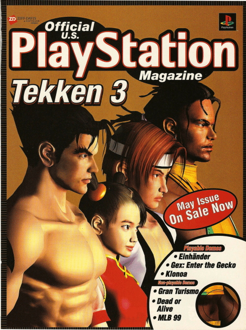Alive, Dead or Alive, and Mlb: ZD ZIFF DAVIS  a SOFTBANK  company  Official  U.S.  PlayStation  Tekken 3  PlayStation  Magazine  May Issue  On Sale Now  Playable Demos  Einhänder  Gex: Enter the Gecko  Klonoa  Non-playable Demos  Gran Turismo  Dead or  Alive  MLB 99