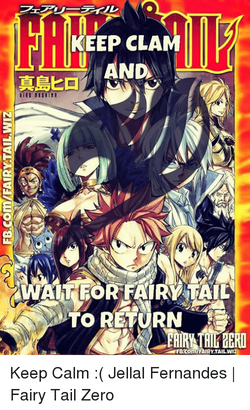 Memes, Zero, and Keep Calm: Ze7リ  フィル  KEEP CLA  真島ヒー AND  真島ヒロシ  WAIREORFAIRVMAIL  TO RETURN  FBCom7FAIRY.TAIL.WIZ  ZIMTIVEAU IVWLOFE] Keep Calm :(  Jellal Fernandes | Fairy Tail Zero
