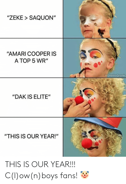 """Nfl, Boys, and Top: """"ZEKE SAQUON""""  """"AMARI COOPER IS  A TOP 5 WR""""  @GhettoGronk  """"DAK IS ELITE""""  """"THIS IS OUR YEAR!"""" THIS IS OUR YEAR!!! C(l)ow(n)boys fans! 🤡"""