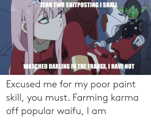 Anime, Zero, and Karma: ZERO TWO SHITPOSTING I SHALL  WATCHED DARLING IN THE FRANXX, I HAVE NOT Excused me for my poor paint skill, you must. Farming karma off popular waifu, I am