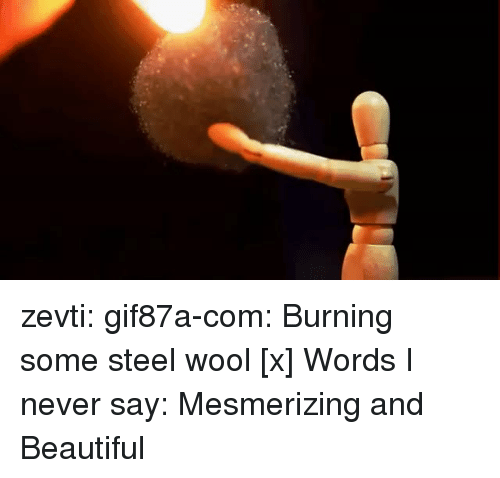 Beautiful, Tumblr, and youtube.com: zevti:  gif87a-com: Burning some steel wool [x] Words I never say: Mesmerizing and Beautiful