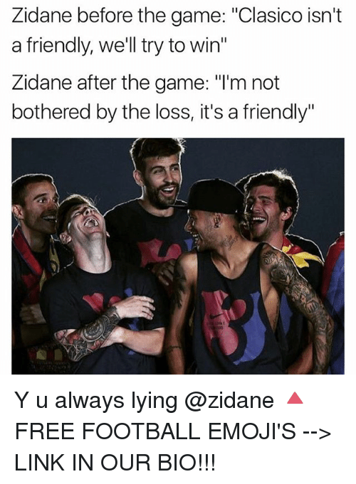 """Football, Memes, and The Game: Zidane before the game: """"Clasico isn't  a friendly, we'll try to win  Zidane after the game: """"l'm not  bothered by the loss, it's a friendly"""" Y u always lying @zidane 🔺FREE FOOTBALL EMOJI'S --> LINK IN OUR BIO!!!"""