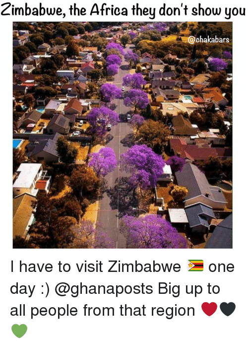 Big Up: Zimbabwe, the Africa they don't show you  chakabars I have to visit Zimbabwe 🇿🇼 one day :) @ghanaposts Big up to all people from that region ❤🖤💚
