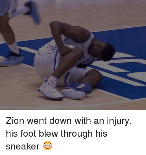 Foot, Zion, and Down: Zion went down with an injury, his foot blew through his sneaker 😳