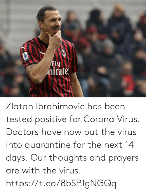 thoughts and prayers: Zlatan Ibrahimovic has been tested positive for Corona Virus. Doctors have now put the virus into quarantine for the next 14 days.  Our thoughts and prayers are with the virus. https://t.co/8bSPJgNGQq