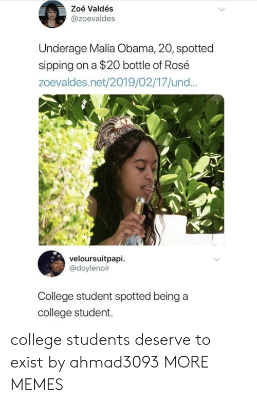 und: Zoé Valdés  @zoevaldes  Underage Malia Obama, 20, spotted  sipping on a $20 bottle of Rosé  zoevaldes.net/2019/02/17/und...  veloursuitpapi.  @doylenoir  College student spotted being a  college student. college students deserve to exist by ahmad3093 MORE MEMES