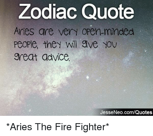 Advice, Fire, And Aries: Zodiac Quote Aries Are Very Open Minded People