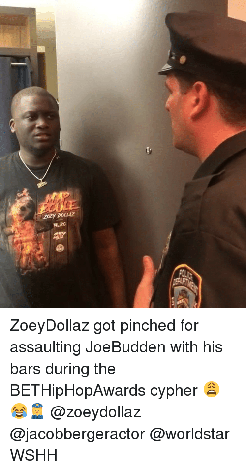 Joebudden: ZoeyDollaz got pinched for assaulting JoeBudden with his bars during the BETHipHopAwards cypher 😩😂👮♀️ @zoeydollaz @jacobbergeractor @worldstar WSHH