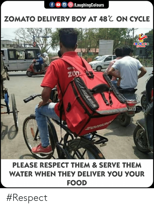 Food, Respect, and Water: ZOMATO DELIVERy Boy AT 48℃ ON CyCLE  PLEASE RESPECT THEM& SERVE THEM  WATER WHEN THEY DELIVER YOU YOUR  FOOD #Respect