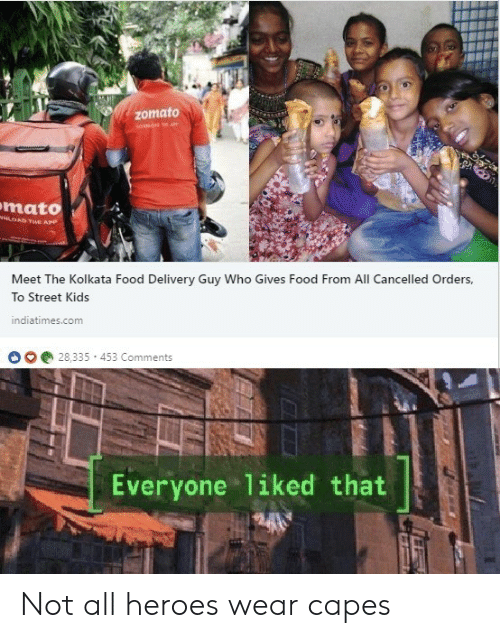 Mato: Zomato  mato  w  OAD THE APP  Meet The Kolkata Food Delivery Guy Who Gives Food From All Cancelled Orders,  To Street Kids  indiatimes.com  28,335 453 Comments  Everyone 1iked that Not all heroes wear capes