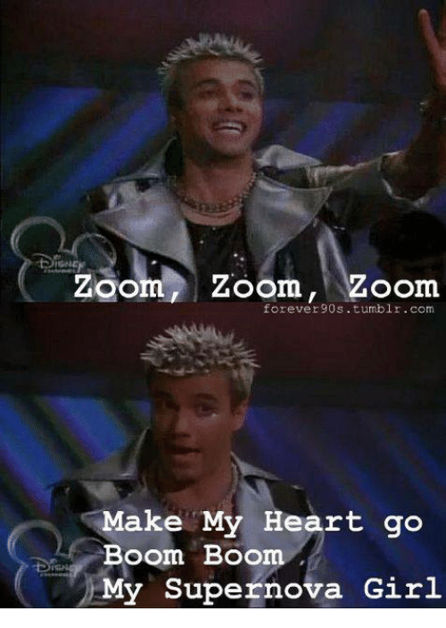 boom boom: Zoom, Zoom, Zoom  forever90s. tumblr.com  Make My Heart go  Boom Boom  My Supernova Girl